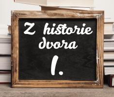 Z historie dvora I.