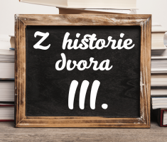 Z historie dvora III.